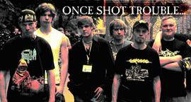 ONCE SHOT TROUBLE